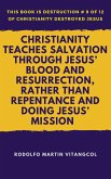 Christianity Teaches Salvation Through Jesus' Blood and Resurrection, Rather Than Repentance and Doing Jesus' Mission (eBook, ePUB)