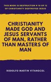 Christianity Made God and Jesus Servants of Man, Rather Than Masters of Man (eBook, ePUB)