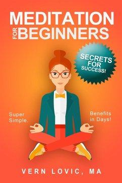 Meditation for Beginners: Secrets for Success (eBook, ePUB) - Lovic, Vern