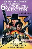 Extra Wildwest Großband 6 glorreiche Western Januar 2019 (eBook, ePUB)