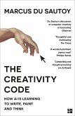 The Creativity Code: How AI is learning to write, paint and think (eBook, ePUB)
