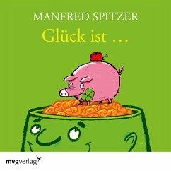 Glück ist... (MP3-Download) - Spitzer, Manfred
