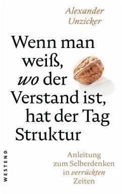 Wenn man weiß, wo der Verstand ist, hat der Tag Struktur (eBook, ePUB) - Unzicker, Alexander