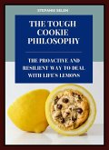 Tough Cookie Philosophy: The Proactive and Resilient Way to Deal with Life's Lemons (eBook, ePUB)