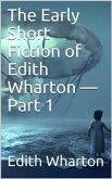 The Early Short Fiction of Edith Wharton — Part 1 (eBook, PDF)