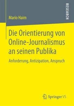 Die Orientierung von Online-Journalismus an seinen Publika - Haim, Mario