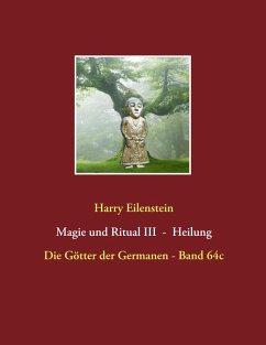 Magie und Ritual III - Heilung (eBook, ePUB)