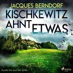 Kischkewitz ahnt etwas - Kurzkrimi aus der Eifel (Ungekürzt) (MP3-Download)