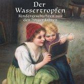 Der Wassertropfen - Kindergeschichten aus den 20er Jahren (MP3-Download)