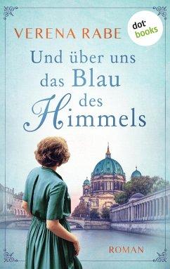 Und über uns das Blau des Himmels (eBook, ePUB) - Rabe, Verena