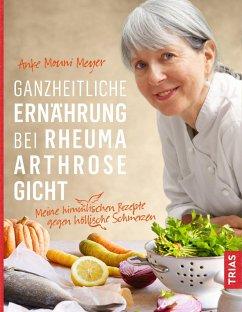 Ganzheitliche Ernährung bei Rheuma, Arthrose, Gicht (eBook, ePUB) - Meyer, Anke Mouni