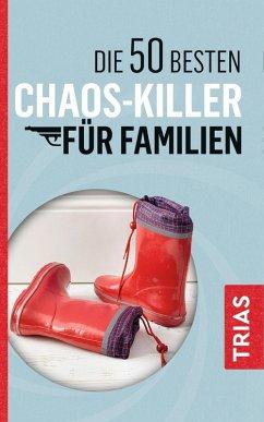 Die 50 besten Chaos-Killer für Familien (eBook, ePUB) - Jürgens, Angelika; Schilke, Rita