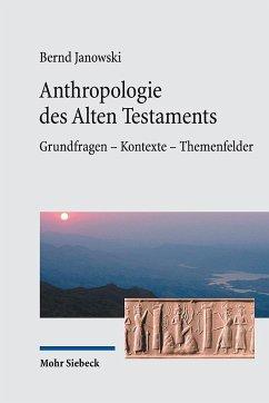 Anthropologie des Alten Testaments - Janowski, Bernd