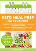 Keto Meal Prep for Beginners: Your Essential Ketogenic Diet Easy Meal Plan to Save Time & Money for Long-Term Weight Loss, Eating Better and Healthy Living (eBook, ePUB)