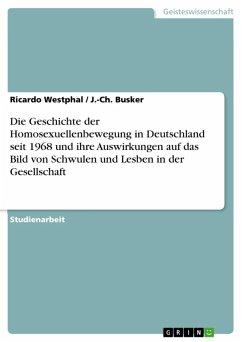 Die Geschichte der Homosexuellenbewegung in Deutschland seit 1968 und ihre Auswirkungen auf das Bild von Schwulen und Lesben in der Gesellschaft (eBook, ePUB)