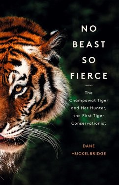 No Beast So Fierce: The Champawat Tiger and Her Hunter, the First Tiger Conservationist (eBook, ePUB)