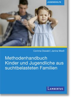 Methodenhandbuch Kinder und Jugendliche aus suchtbelasteten Familien (eBook, PDF) - Oswald, Corinna; Meeß, Janina