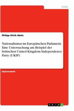 Nationalismus im Europäischen Parlament. Eine Untersuchung am Beispiel der britischen United Kingdom Independence Party (UKIP)