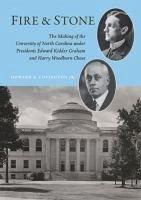 Fire and Stone: The Making of the University of North Carolina Under Presidents Edward Kidder Graham and Harry Woodburn Chase