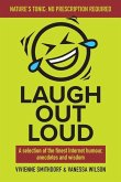 Laugh Out Loud: A Selection of the Finest Internet Humour, Anecdotes and Wisdom