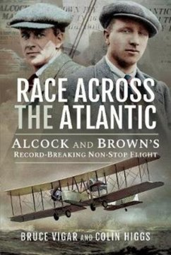 Race Across the Atlantic: Alcock and Brown's Record-Breaking Non-Stop Flight - Vigar, Bruce; Higgs, Colin