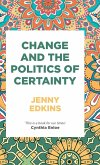 Change and the politics of certainty