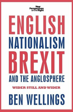 English Nationalism, Brexit and the Anglosphere: Wider Still and Wider - Wellings, Ben