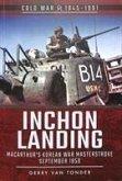 Inchon Landing: Macarthur's Korean War Masterstroke, September 1950