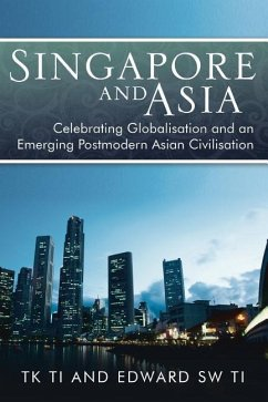 Singapore and Asia - Celebrating Globalisation and an Emerging Post-Modern Asian Civilisation
