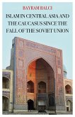 Islam in Central Asia and the Caucasus Since the Fall of the Soviet Union (eBook, PDF)