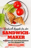 Sandwich Rezepte für den Sandwichmaker Sandwichtoaster Toast Panini Kochbuch Low Carb Abnehmen Diät (eBook, ePUB)