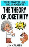 The Theory of Joketivity: 179 Jokes to Make You Laugh, Think, and Wonder WTF?! (eBook, ePUB)