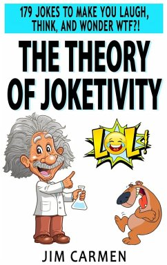 The Theory of Joketivity: 179 Jokes to Make You Laugh, Think, and Wonder WTF?! (eBook, ePUB) - Carmen, Jim