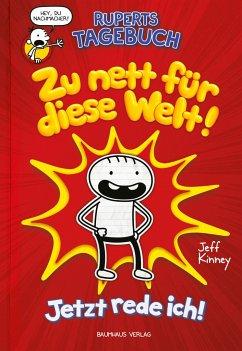 Zu nett für diese Welt! Jetzt rede ich! / Ruperts Tagebuch Bd.1 - Kinney, Jeff