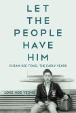Let the People Have Him: Chiam See Tong: The Early Years (eBook, ePUB)