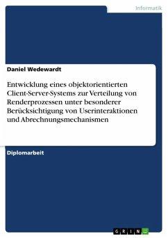 Entwicklung eines objektorientierten Client-Server-Systems zur Verteilung von Renderprozessen unter besonderer Berücksichtigung von Userinteraktionen und Abrechnungsmechanismen (eBook, ePUB)