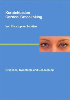 Keratektasien (eBook, ePUB) - Schütze, Christopher