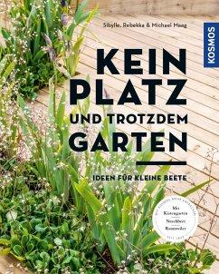 Kein Platz und trotzdem Garten (eBook, PDF) - Maag, Sibylle; Maag, Rebekka; Maag, Michael