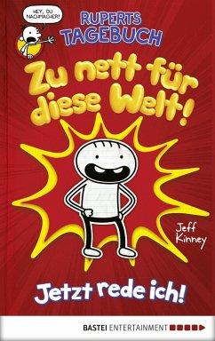 Zu nett für diese Welt! Jetzt rede ich! / Ruperts Tagebuch Bd.1 (eBook) - Kinney, Jeff