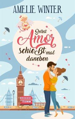 Selbst Amor schießt mal daneben (eBook, ePUB) - Winter, Amelie