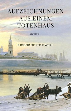 Aufzeichnungen aus einem Totenhaus (eBook, ePUB) - Dostojewski, Fjodor