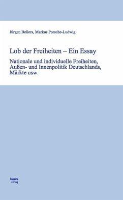 Lob der Freiheiten - Ein Essay (eBook, PDF) - Bellers, Jürgen; Porsche-Ludwig, Markus