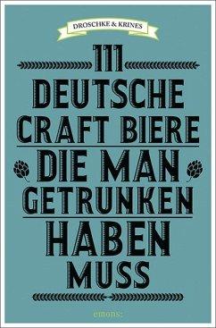 111 deutsche Craft Biere, die man getrunken haben muss (Mängelexemplar) - Droschke, Martin; Krines, Norbert