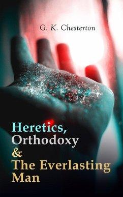 Heretics, Orthodoxy & The Everlasting Man (eBook, ePUB)