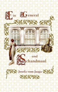 Ein General und Schandmaul - Jaaga, Josefa vom