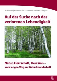 Auf der Suche nach der verlorenen Lebendigkeit - Gaßenhuber, Rudolf; Kozljanic, Robert Josef