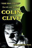 """""""One Man Crazy ... !"""" The Life and Death of Colin Clive; Hollywood's Dr. Frankenstein"""