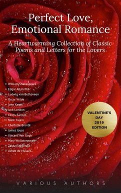 Perfect Love, Emotional Romance: A Heartwarming Collection of 100 Classic Poems and Letters for the Lovers (Valentine´s Day 2019 Edition) (eBook, ePUB)