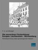 Die souveränen Fürstenhäuser Europas: Liechtenstein - Württemberg