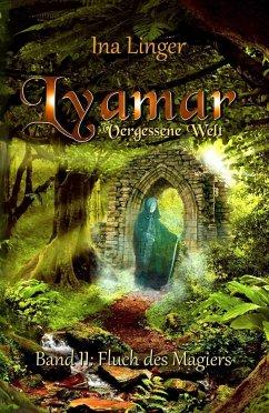 Fluch des Magiers / Lyamar - Vergessene Welt Bd.2 - Linger, Ina